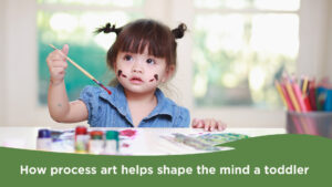 Benefits of Process Art for Toddlers